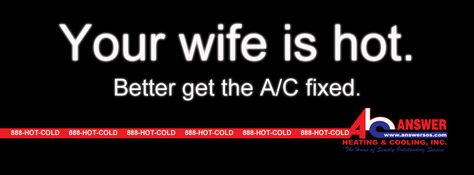 Your Wife Is Hot Better Get The Ac Fixed Call The Answer Team