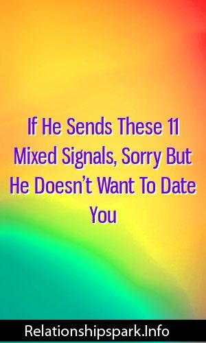 He sends mixed signals dating