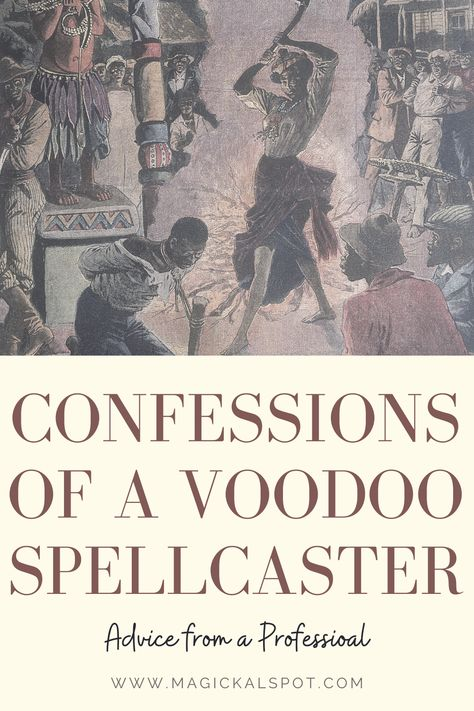 Confessions of a Voodoo Spellcaster [advice from a professional]