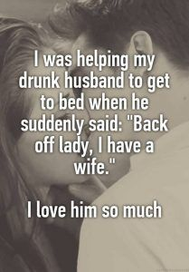 "I was helping my drunk husband get to bed when he suddenly said: ""back off lady, I have a wife!"" I love him so much meme"