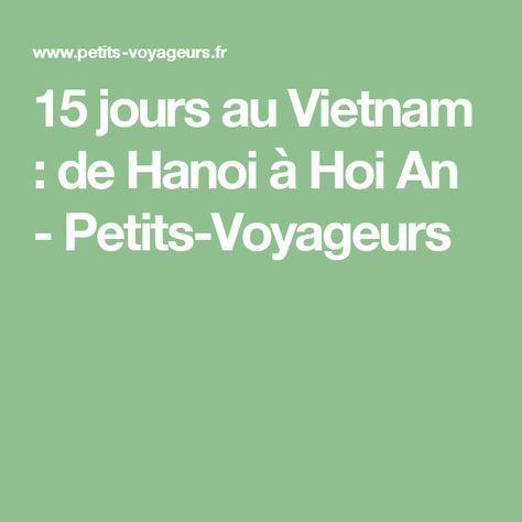 15 Jours Au Vietnam De Hanoi A Hoi An Petits Voyageurs Blog De Voyage Et Carnets De Route Hoi An Hanoi Blog Voyage