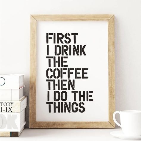 First I Drink The Coffee Typography Poster http://www.notonthehighstreet.com/themotivatedtype/product/first-i-drink-the-coffee-typography-poster @notonthehighst #notonthehighstreet