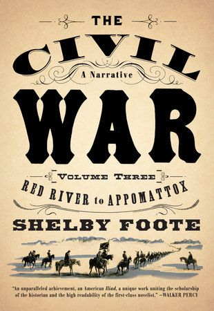 The Civil War A Narrative By Shelby Foote 9780394746227 Penguinrandomhouse Com Books In 2020 Shelby Foote Civil War Civil War Timeline