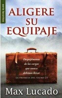 Aligere Su Equipaje Rustica Libros De Bolsillo Max Lucado Comentario Biblico Libros De Bolsillo