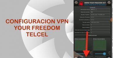 Configuracion Your Freedom Telcel 2018 Internet Gratis Vpn