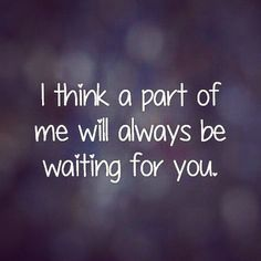 Waiting For You Pictures, Photos, and Images for Facebook, Tumblr, Pinterest, and Twitter Breaking up is hard to take