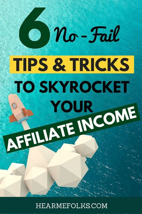 6 No-Fail Affiliate Marketing Tips to Skyrocket Your Income