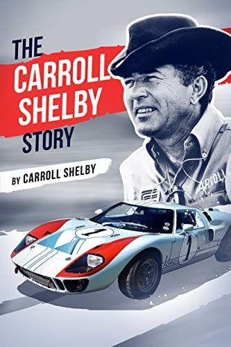 The Carroll Shelby Story By Carroll Shelby Https Www Amazon Com Dp 1631682873 Ref Cm Sw R Pi Dp U X Kjl4dbrvjjxkk Carroll Shelby Shelby Got Books