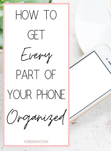 How to get every part of your phone organized