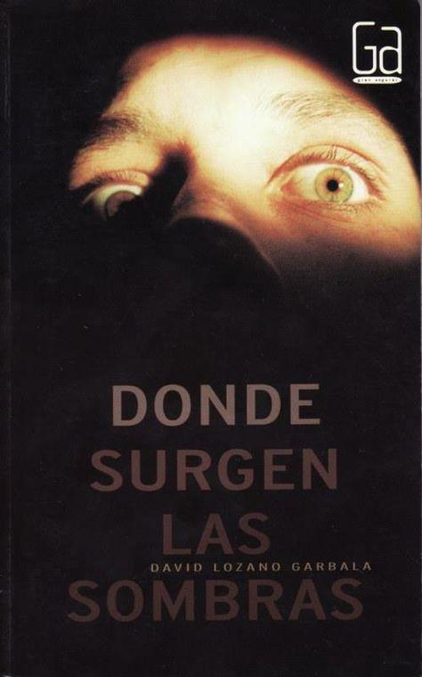 Donde Surgen Las Sombras David Lozano Garbala Libros Que Voy Leyendo Libros Me Gusta Leer