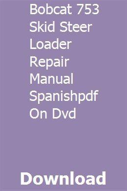 Bobcat 753 Skid Steer Loader Repair Manual Spanishpdf On Dvd Skid Steer Loader Repair Manuals Steer