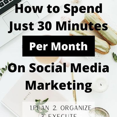 How To Spend Just 30 Minutes Per Month On Social Media Marketing Social Media Marketing Social Media Power Of Social Media