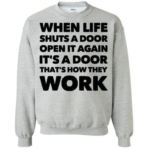 When life shuts a door open it again it's a door that's how they work  Sweatshirt