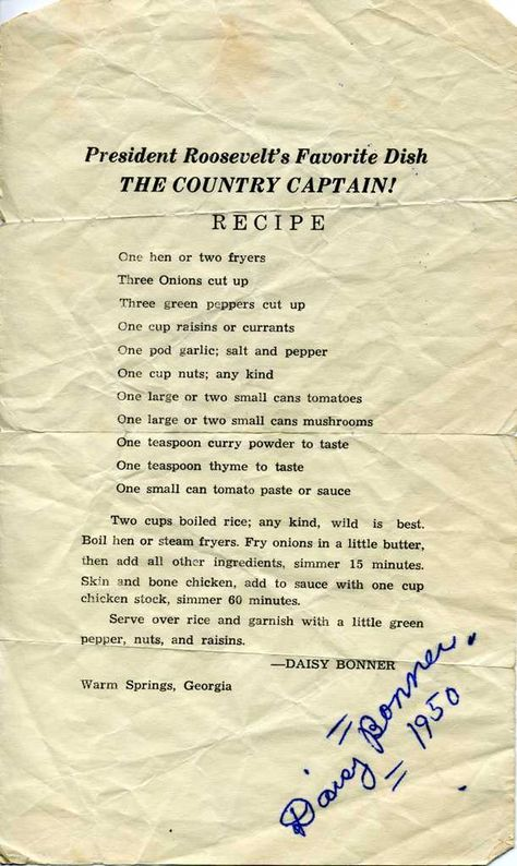 FDR's (PRESIDENT Franklin Delano's Favorite Dish!) The Country Captain recipe. - Daisy Bonner, Warm Springs, Georgia - 1950 I would definitely Print This, Frame It, and Hang it in my Kitchen or Dining Room - It's Sooo Cool, and it's a Marvelous Recipe! Thanks, Daisy Bonner! I make a similar (family) recipe, so I know THIS is Delicious!