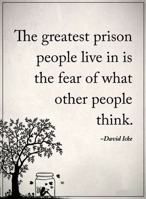 Quotes Most people spend all their lives in prisons without being aware about it. And the prison is thinking about what others are thinking.
