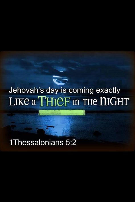 """For you yourselves know very well that Jehovah's day is coming exactly as a thief in the night."" (1 Thess. 5:2) www.jw.org"