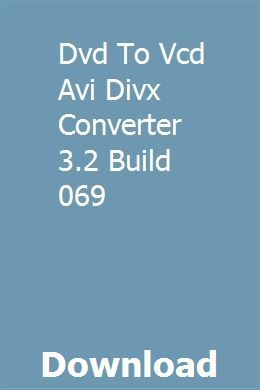 Dvd To Vcd Avi Divx Converter 3 2 Build 069 download full