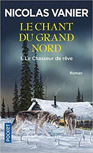 Telecharger Le Chant Du Grand Nord Tome 1 Le Chasseur De Reve Pdf Par Vanier Tome Le Chasseur