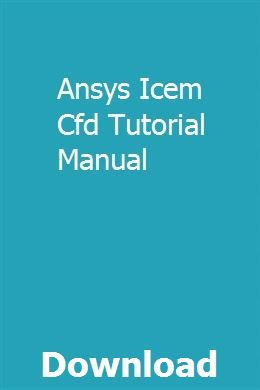Ansys Icem Cfd Tutorial Manual | kofnafulcomp | Repair