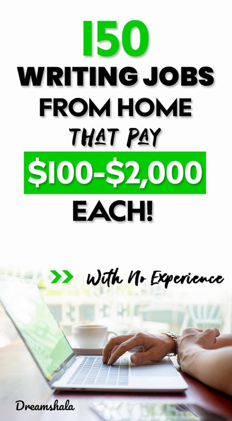 150 writing jobs from home that pay $100 - $2000 per each article.