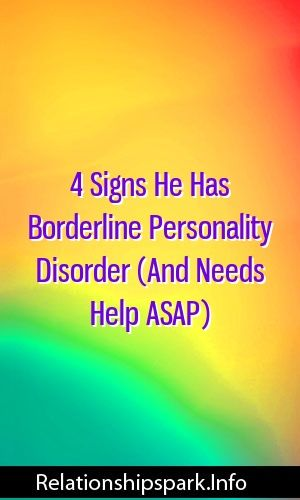 4 Signs He Has Borderline Personality Disorder (And Needs