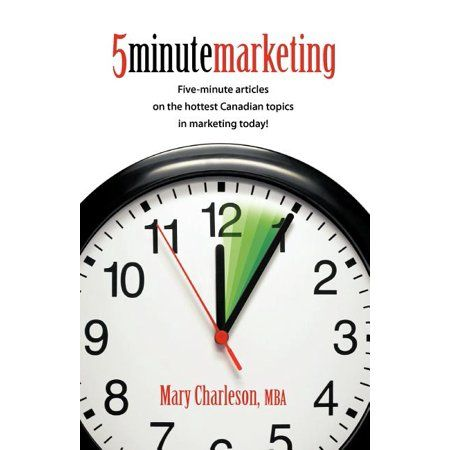 5 Minute Marketing : Five-Minute Articles on the Hottest Canadian Topics in Marketing Today!