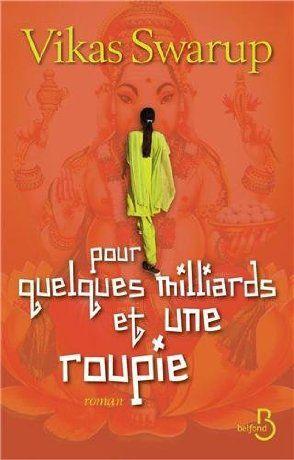 """Je conseille """"Pour quelques milliards et une roupie"""" -de  Vikas Swarup après """"les fabuleuses aventures d'un indien malchanceux qui devint milliardaire"""" (""""Slumdog millionnaire"""")"""
