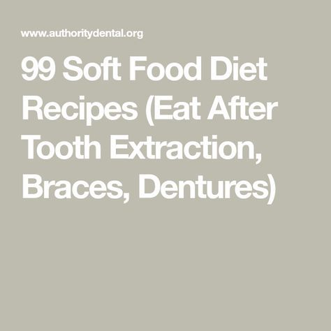 99 Soft Food Diet Recipes Eat After Tooth Extraction Braces Dentures Soft Foods Diet Eating After Tooth Extraction Food After Tooth Extraction