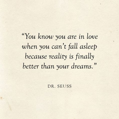 Dr. Seuss Quote | Literary Wedding | Love Quotes | You know you are in love when you can't fall asleep because reality is finally better than your dreams