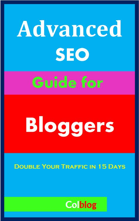 Advanced SEO Guide for Bloggers; Double your Traffic in 15 days