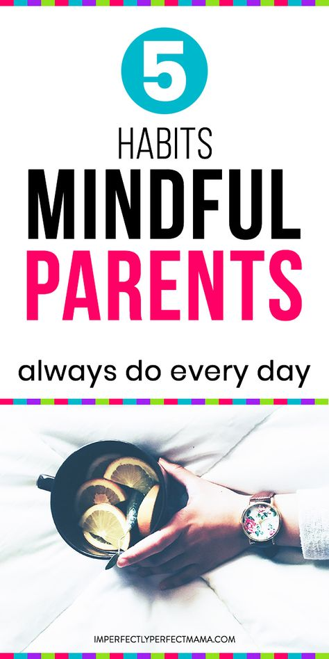5 Habits of Mindful Parents - Imperfectly Perfect Mama