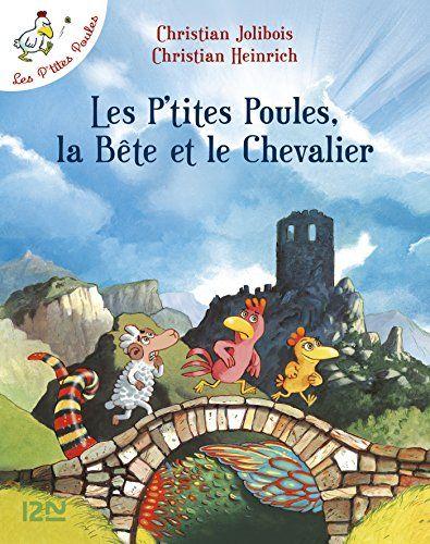 Les P Tites Poules Les P Tites Poules La Bete Et Le Chevalier 6 Amazon Fr Christian Jolibois Christian Heinrich Livres