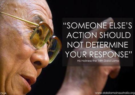 "Kết quả hình ảnh cho ""Someone else's action should not determine your response."" – Dalai Lama"