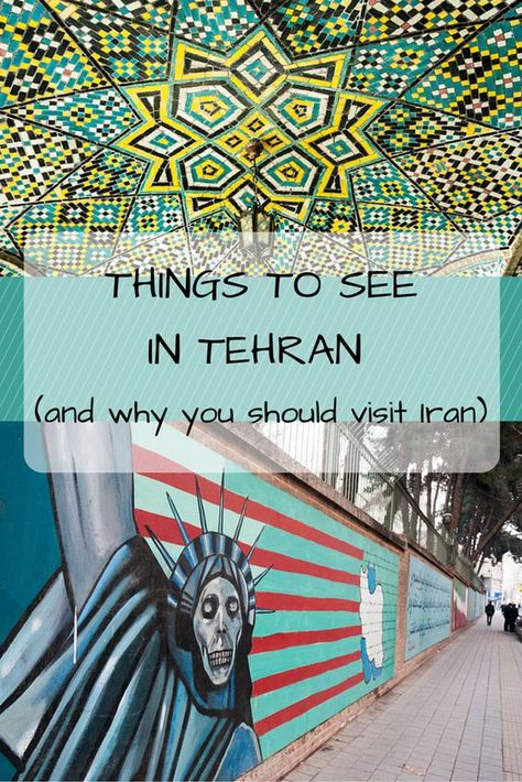 5 things to do in Tehran, Iran's capital, and why Iran is worth a visit - the most hospitable country on earth!