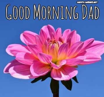 Good Morning Wishes For Dad Images Quotes Happy Wishes Good Morning Good Morning Wishes Morning Wish