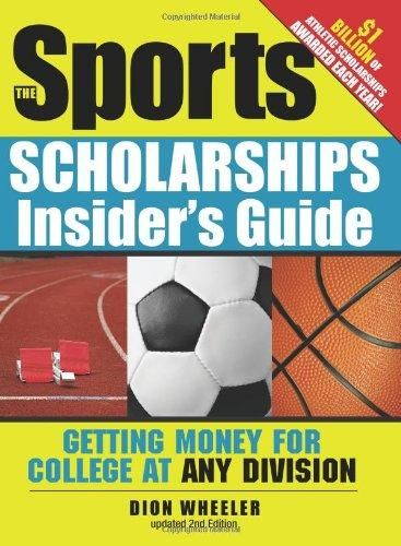 The Sports Scholarships Insider's Guide: Getting Money for College at Any Division (Sport Scholarships Insider's Guide) - Default