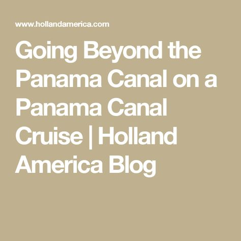 Going Beyond The Panama Canal On A Panama Canal Cruise Holland