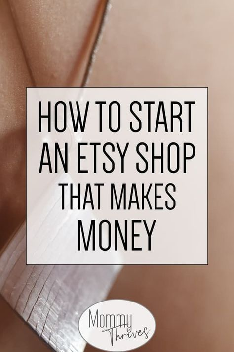 How To Make Money Opening an Etsy Shop – Mommy Thrives