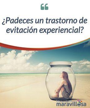 Padeces Un Trastorno De Evitacion Experiencial La Mente Es Maravillosa Problemas Psicologicos Temas De Psicologia Psicologia