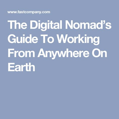 The Digital Nomad's Guide To Working From Anywhere On Earth