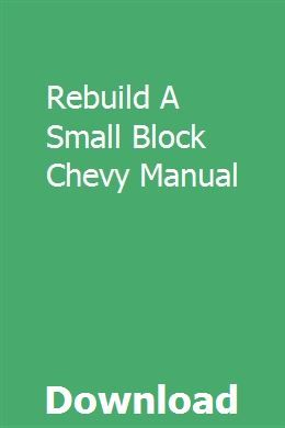 Rebuild A Small Block Chevy Manual Chevy Crate Engines Manual