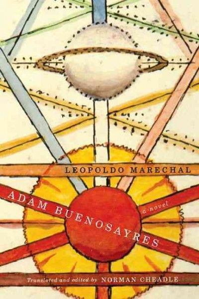 Adam Buenosayres : a novel / by Leopoldo Marechal ; translated by Norman Cheadle with the help of Sheila Ethier