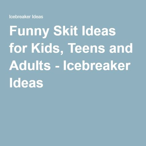 Funny Skit Ideas for Kids, Teens and Adults - Icebreaker Ideas