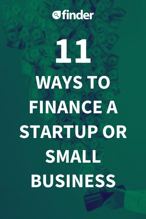 11 Smart Ways To Finance A Startup Or Small Business