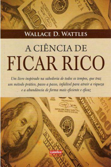 A Ciencia De Ficar Rico Wallace D Wattles Livros De Negocios
