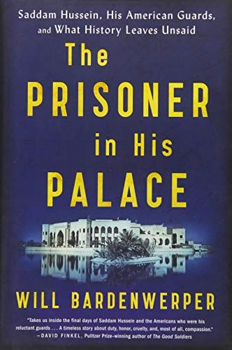 Download Pdf The Prisoner In His Palace Saddam Hussein His American Guards And What History Leaves Unsaid Free Epub Mobi Saddam Hussein Ebooks Books To Read