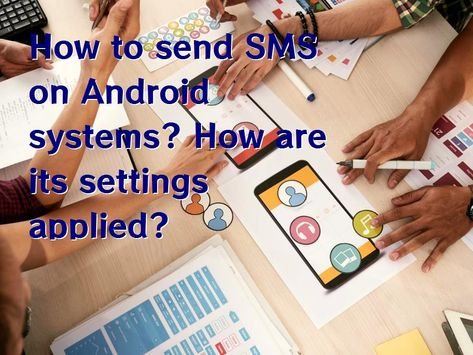 How to send SMS on Android systems? How are its settings applied?