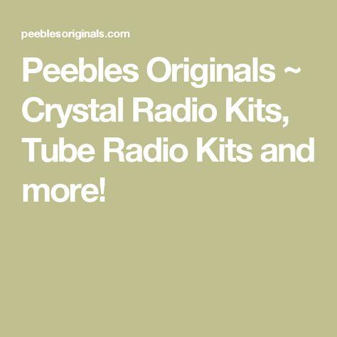 Peebles Originals ~ Crystal Radio Kits, Tube Radio Kits and more