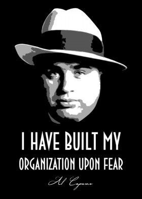 I have built my organization upon fear. AL CAPONE Wall Quote