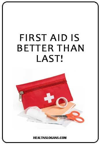 First Aid Is Better Than Last Firstaidslogans Firstaid Healthslogans Slogans Posters Safety Health Slogans First Aid Poster First Aid